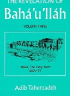 The Revelation of Bahá'u'lláh volume 3