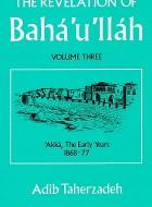 The Revelation of Bahá'u'lláh volume 3