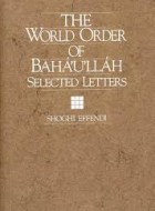 The World Order of Bahá'u'lláh, Selected Letters