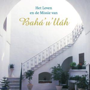 Het Leven en de Missie van Bahá'u'lláh